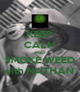 KEEP CALM AND SMOKE WEED with NATHAN  - Personalised Poster A4 size