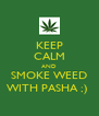 KEEP CALM AND SMOKE WEED WITH PASHA ;)  - Personalised Poster A4 size