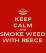 KEEP CALM AND SMOKE WEED WITH REECE - Personalised Poster A4 size
