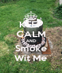 KEEP CALM AND Smoke Wit Me - Personalised Poster A4 size