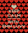 KEEP CALM AND SMOKE WITH  EMM LUVV - Personalised Poster A4 size