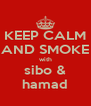 KEEP CALM AND SMOKE with sibo & hamad - Personalised Poster A4 size
