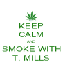 KEEP CALM AND SMOKE WITH T. MILLS - Personalised Poster A4 size