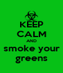 KEEP CALM AND  smoke your  greens - Personalised Poster A4 size