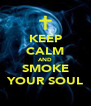 KEEP CALM AND SMOKE YOUR SOUL - Personalised Poster A4 size