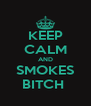KEEP CALM AND SMOKES BITCH  - Personalised Poster A4 size