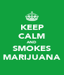 KEEP CALM AND SMOKES MARIJUANA - Personalised Poster A4 size