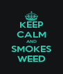 KEEP CALM AND SMOKES WEED - Personalised Poster A4 size