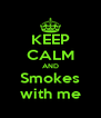 KEEP CALM AND Smokes with me - Personalised Poster A4 size