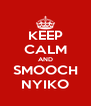 KEEP CALM AND SMOOCH NYIKO - Personalised Poster A4 size