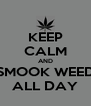 KEEP CALM AND SMOOK WEED ALL DAY - Personalised Poster A4 size