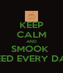 KEEP CALM AND SMOOK  WEED EVERY DAY  - Personalised Poster A4 size
