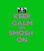KEEP CALM AND SMOSH  ON - Personalised Poster A4 size