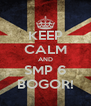 KEEP CALM AND SMP 6 BOGOR! - Personalised Poster A4 size
