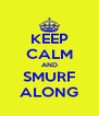 KEEP CALM AND SMURF ALONG - Personalised Poster A4 size