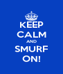 KEEP CALM AND SMURF ON! - Personalised Poster A4 size