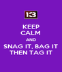 KEEP CALM AND SNAG IT, BAG IT THEN TAG IT - Personalised Poster A4 size