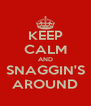 KEEP CALM AND SNAGGIN'S AROUND - Personalised Poster A4 size