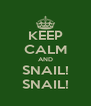 KEEP CALM AND SNAIL! SNAIL! - Personalised Poster A4 size