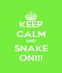 KEEP CALM AND SNAKE ON!!! - Personalised Poster A4 size