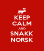 KEEP CALM AND SNAKK NORSK - Personalised Poster A4 size