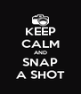 KEEP CALM AND SNAP A SHOT - Personalised Poster A4 size