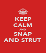 KEEP CALM AND SNAP AND STRUT - Personalised Poster A4 size