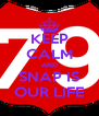 KEEP CALM AND SNAP IS OUR LIFE - Personalised Poster A4 size