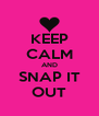 KEEP CALM AND SNAP IT OUT - Personalised Poster A4 size