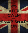 KEEP CALM AND *SNAP SNAP* ON - Personalised Poster A4 size
