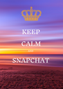 KEEP CALM AND SNAPCHAT  - Personalised Poster A4 size