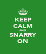 KEEP CALM AND SNARRY ON - Personalised Poster A4 size