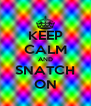 KEEP CALM AND SNATCH ON - Personalised Poster A4 size