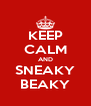 KEEP CALM AND SNEAKY BEAKY - Personalised Poster A4 size