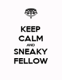 KEEP CALM AND SNEAKY FELLOW - Personalised Poster A4 size