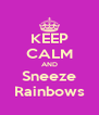 KEEP CALM AND Sneeze Rainbows - Personalised Poster A4 size