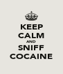 KEEP CALM AND SNIFF COCAINE - Personalised Poster A4 size