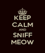 KEEP CALM AND SNIFF MEOW - Personalised Poster A4 size