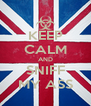 KEEP CALM AND SNIFF MY ASS - Personalised Poster A4 size