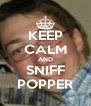 KEEP CALM AND SNIFF POPPER - Personalised Poster A4 size
