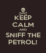 KEEP CALM AND SNIFF THE PETROL! - Personalised Poster A4 size