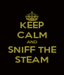KEEP CALM AND SNIFF THE STEAM - Personalised Poster A4 size