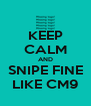 KEEP CALM AND SNIPE FINE LIKE CM9 - Personalised Poster A4 size