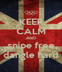 KEEP CALM AND snipe free dangle hard - Personalised Poster A4 size