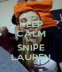 KEEP CALM AND SNIPE LAUREN - Personalised Poster A4 size