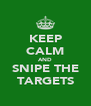 KEEP CALM AND SNIPE THE TARGETS - Personalised Poster A4 size