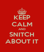 KEEP CALM AND SNITCH ABOUT IT - Personalised Poster A4 size