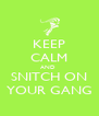 KEEP CALM AND  SNITCH ON YOUR GANG - Personalised Poster A4 size
