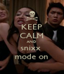 KEEP CALM AND snixx  mode on - Personalised Poster A4 size