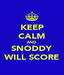 KEEP CALM AND SNODDY WILL SCORE - Personalised Poster A4 size